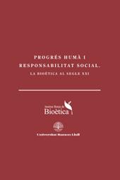 Progres humà i responsabilitat social : la bioética al segle XXI.