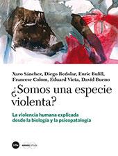 ¿Somos una especie violenta? : la violencia humana explicada desde la biología y la psicopatología