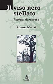 Il viso nero stellato : racconti di migranti - Merini, Alberto - Bologna : CLUEB, 2005.