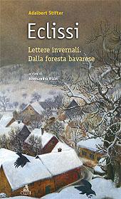 Eclissi ; Lettere invernali ; Dalla foresta bavarese - Stifter, Adalbert, 1805-1868 - Bologna : CLUEB, 2006.
