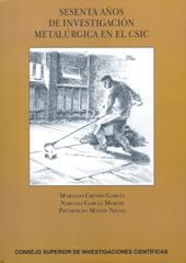 Sesenta años de investigación metalúrgica en el CSIC - García Moráis, Narciso - Madrid : CSIC, Consejo Superior de Investigaciones Científicas, 2009.
