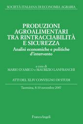 Produzioni agroalimentari tra rintracciabilità e sicurezza : analisi economiche e politiche d'intervento : atti del XLIV Convegno di studi, Taormina, 8-10 novembre 2007