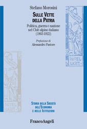 Sulle vette della patria : politica, guerra e nazione nel Club alpino italiano (1863-1922)