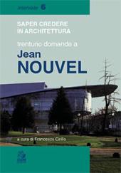 Saper credere in architettura : trentuno domande a Jean Nouvel