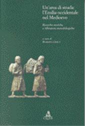 Un'area di strada: l'Emilia occidentale nel Medioevo : ricerche storiche e riflessioni metodologiche : atti dei Convegni di Parma e Castell'Arquato, novembre 1997