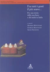 Fra tutti i gusti il più soave... : per una storia dello zucchero e del miele in Italia