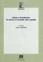 Islam e Occidente : la storia e il mondo che cambia