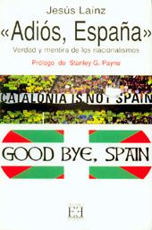Adiós España : verdad y mentira de los nacionalismos