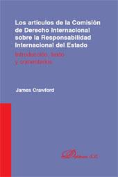 Los artículos de la comisión de derecho internacional sobre la responsabilidad internacional del estado : introducción, texto y comentarios