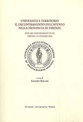 Università e territorio : il decentramento dell'Ateneo nella provincia di Firenze : atti del convegno di studi, Firenze, 23 gennaio 2004