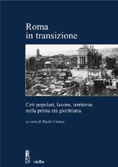 Roma in transizione : ceti popolari, lavoro, territorio nella prima età giolittiana : atti della giornata di studio, Roma, 28 gennaio 2005