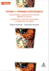 Tempo e sviluppo psicologico : vivere il tempo, rappresentarsi il tempo, riflettere sul tempo : modelli teorici, ricerche psicologiche e implicazioni educative