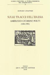 Sulle tracce dell'eresia : Ambrogio Catarino Politi (1484-1553)