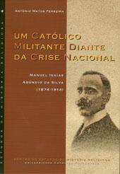 Um católico militante diante da crise nacional : Manuel Isaías Abúndio da Silva (1874-1914)