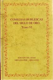 Comedias burlescas del Siglo de Oro : tomo VI : El rey Perico y la dama tuerta ; Escanderbey ; Antíoco y Seleuco ; La venida del Duque de Guisa y su armada a Castelamar