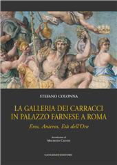 La Galleria dei Carracci in Palazzo Farnese a Roma : eros, anteros, età dell'oro