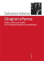 Gli agrari a Parma : politica, interessi e conflitti di una borghesia padana in età giolittiana