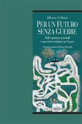 Per un futuro senza guerre : dalle esperienze personali ad una teoria sociologica per la pace