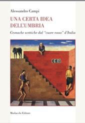 """Una certa idea dell'Umbria : cronache scettiche dal """"cuore rosso"""" d'Italia"""