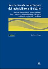 Resistenza alle sollecitazioni dei materiali isolanti elettrici : teoria dell'invecchiamento, modelli matematici di vita e valutazione della resistenza alle sollecitazioni elettrica e termica, singole e combinate