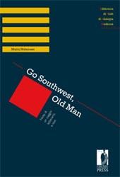 Go Southwest, Old Man : note di un viaggio letterario, e non - Materassi, Mario - Firenze : Firenze University Press, 2009.