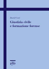 Giustizia e formazione forense - Cerri, David - Pisa : PLUS-Pisa University Press, 2009.