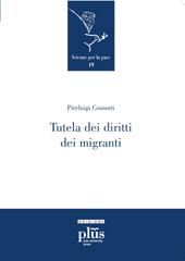 Tutela dei diritti dei migranti : testi per il corso di perfezionamento universitario, Pisa, luglio 2009 - Consorti, Pierluigi - Pisa : PLUS-Pisa University Press, 2009.