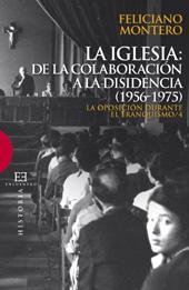 La oposición durante el franquismo : 4. : La Iglesia : de la colaboración a la disidencia, 1956-1975