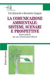La comunicazione ambientale : sistemi, scenari e prospettive : buone pratiche per una comunicazione efficace