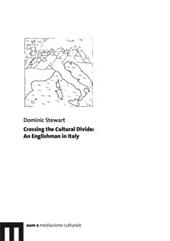 Crossing the cultural divide : an Englishman in Italy - Stewart, Dominic - Macerata : EUM-Edizioni Università di Macerata, 2009.