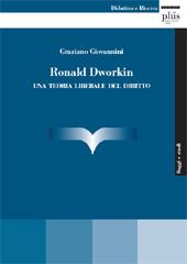 Ronald Dworkin : una teoria liberale del diritto - Giovannini, Graziano - Pisa : PLUS-Pisa University Press, 2010.