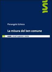 La misura del ben comune - Pace Gravina, Giacomo, editor - Macerata : EUM-Edizioni Università di Macerata, 2010.