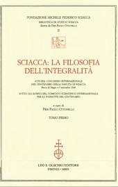 Sciacca : la filosofia dell'integralità : atti del congresso internazionale nel centenario della nascita di Sciacca : Bocca di Magra, 4-7 settembre 2008