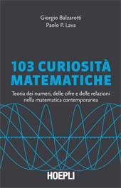 103 curiosità matematiche : teoria dei numeri, delle cifre e delle relazioni nella matematica contemporanea