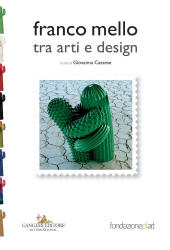 Provocazioni e corrispondenze : Franco Mello tra arti e design