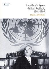 La vida y la época de Raúl Prebisch, 1901- 1986