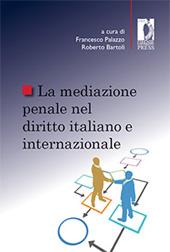 La mediazione penale nel diritto italiano e internazionale - Bartoli, Roberto, editor - Firenze : Firenze University Press, 2011.