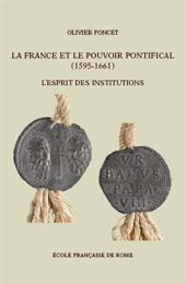 La France et le pouvoir pontifical (1595-1661) : l'esprit des institutions