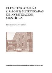 El CSIC en Cataluña, 1942-2012 : siete décadas de investigación científica -  - Madrid : CSIC, Consejo Superior de Investigaciones Científicas, 2012.