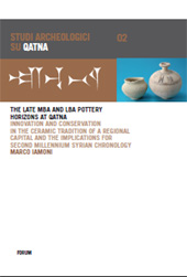 The Late MBA and LBA Pottery Horizons at Qatna : Innovation and Conservation in the Ceramic Tradition of a Regional Capital and the Implications For Second Millennium Syrian Chronology