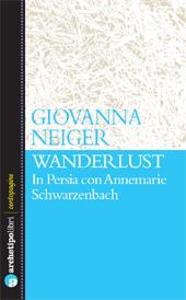 Wanderlust : in Persia con Annemarie Schwarzenbach