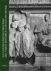 Ius controversum e processo fra tarda Repubblica ed età dei Severi : atti del convegno, Firenze, 21-23 ottobre 2010