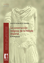 La construcción religiosa de la Hélade imperial : el Panhelenion - Gordillo Hervás, Rocío - Firenze : Firenze University Press : Edifir, c2012.