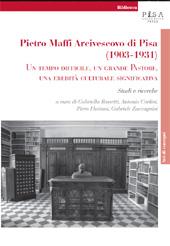 Pietro Maffi arcivescovo di Pisa, 1903-1931 : un tempo difficile, un grande pastore, una eredità culturale significativa : studi e ricerche