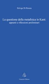 La questione della metafisica in Kant : appunti e riflessioni preliminari