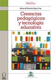 Creencias pedagógicas y tecnología educativa - Reyes Cruz, María del Rosario - Ciudad de México : Bonilla Artigas Editores, 2012.