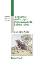 Ben scavato vecchia talpa! : Pier Luigi Zanchetta, il diritto, i diritti
