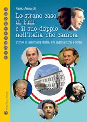 Lo strano caso di Fini e il suo doppio nell'Italia che cambia : tutte le anomalie della XVI legislatura e oltre