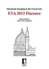 Electronic Imaging & the Visual Arts : EVA 2013 Florence : 15-16 May 2013 - Cappellini, Vito, editor - Firenze : Firenze University Press, 2013.