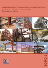 Exámenes resueltos de construcción de estructuras : estructuras metálicas : tomo 3